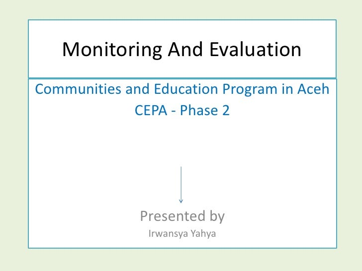 Monitoring And Evaluation<br />Communities and Education Program in Aceh<br />CEPA - Phase 2<br />Presented by <br />Irwan...