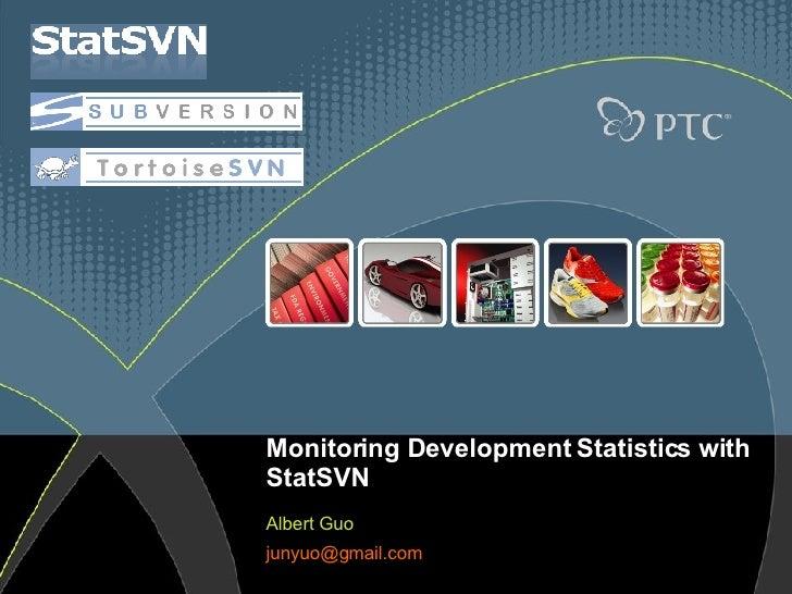 Monitoring Development Statistics with StatSVN Albert Guo [email_address]