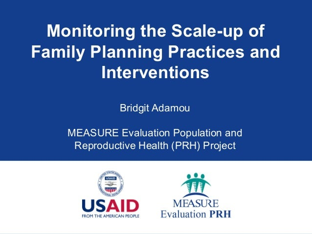 Monitoring the Scale-up of Family Planning Practices and Interventions Bridgit Adamou MEASURE Evaluation Population and Re...