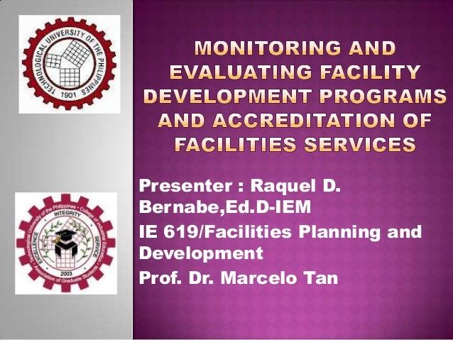 Presenter : Raquel D. Bernabe,Ed.D-IEM IE 619/Facilities Planning and Development Prof. Dr. Marcelo Tan