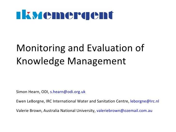 Monitoring and Evaluation of Knowledge Management Simon Hearn, ODI,  [email_address]   Ewen LeBorgne, IRC International Wa...