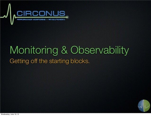 Monitoring & ObservabilityGetting off the starting blocks.Wednesday, June 19, 13