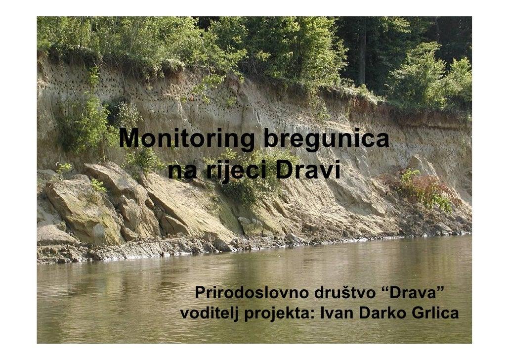 "Monitoring bregunica   na rijeci Dravi      Prirodoslovno društvo ""Drava""    voditelj projekta: Ivan Darko Grlica"