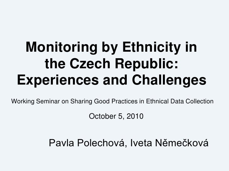 Monitoring by Ethnicity in the Czech Republic: Experiences and Challenges - Pavla Polechova, Iveta Nemeckova