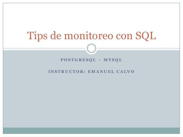 POST GRESQL – M YSQL INST RU CT OR: EM A NU EL CA LVO Tips de monitoreo con SQL