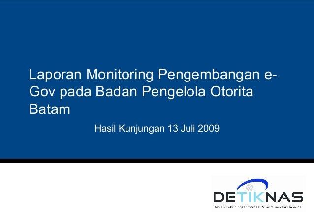 Laporan Monitoring Pengembangan e-Gov pada Badan Pengelola OtoritaBatam        Hasil Kunjungan 13 Juli 2009