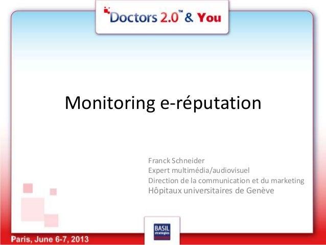 Monitoring e-réputation Franck Schneider Expert multimédia/audiovisuel Direction de la communication et du marketing Hôpit...