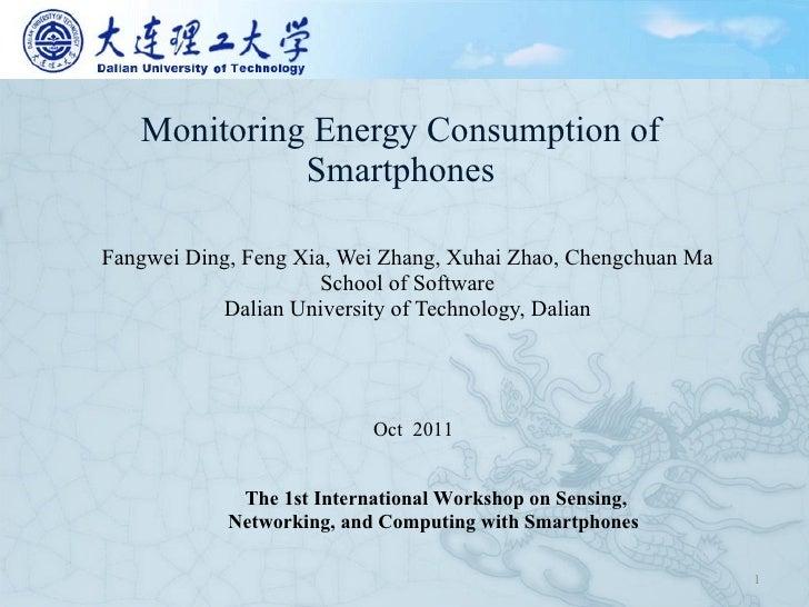 Monitoring Energy Consumption of Smartphones Fangwei Ding, Feng Xia, Wei Zhang, Xuhai Zhao, Chengchuan Ma School of Softwa...