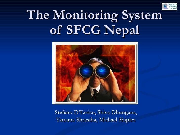 The Monitoring System of SFCG Nepal Stefano D'Errico, Shiva Dhungana,  Yamuna Shrestha, Michael Shipler.