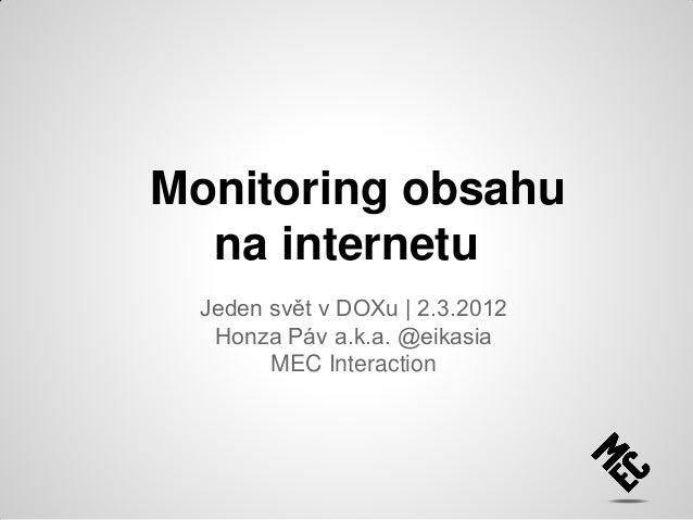 Monitoring obsahu na internetu Jeden svět v DOXu | 2.3.2012 Honza Páv a.k.a. @eikasia MEC Interaction