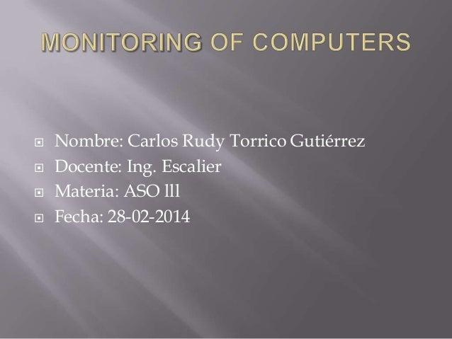      Nombre: Carlos Rudy Torrico Gutiérrez Docente: Ing. Escalier Materia: ASO lll Fecha: 28-02-2014