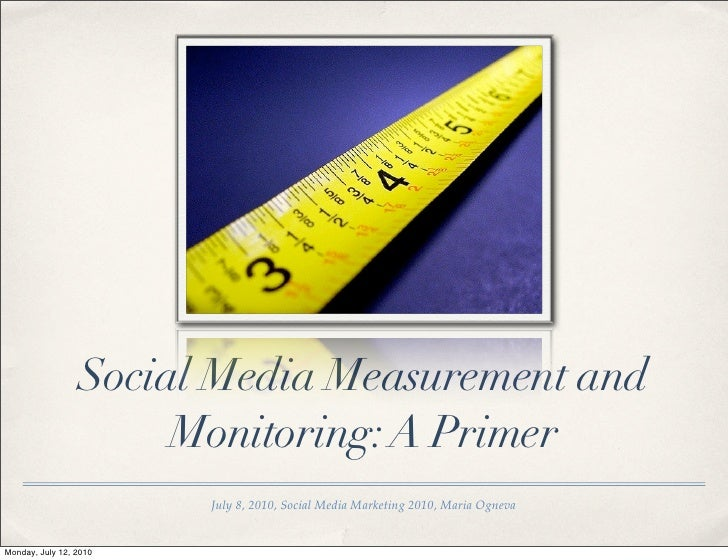 Social Media Measurement and                       Monitoring: A Primer                         July 8, 2010, Social Media...