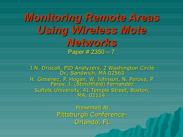 Monitoring Remote Areas Using Wireless Mote Networks Paper # 2350 – 7 J.N. Driscoll, PID Analyzers, 2 Washington Circle Dr...