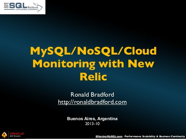 MySQL/NoSQL/Cloud Monitoring with New Relic Ronald Bradford http://ronaldbradford.com Buenos Aires, Argentina 2013-10 Effe...