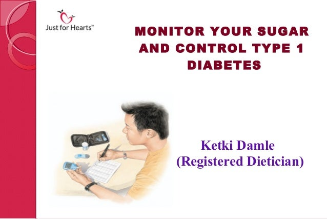 MONITOR YOUR SUGARAND CONTROL TYPE 1     DIABETES        Ketki Damle    (Registered Dietician)