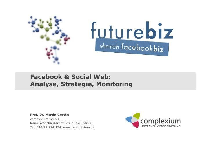 Facebook & Social Web:Analyse, Strategie, MonitoringProf. Dr. Martin Grothecomplexium GmbHNeue Schönhauser Str. 20, 10178 ...