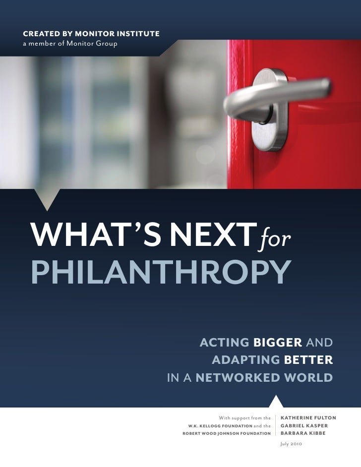 CREATED BY MONITOR INSTITUTE a member of Monitor Group      WHAT'S NEXT for  PHILANTHROPY                                 ...