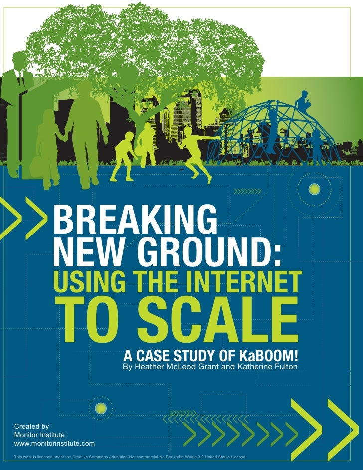 BREAKING                    NEW GROUND:                     USING THE INTERNET                     TO SCALE               ...