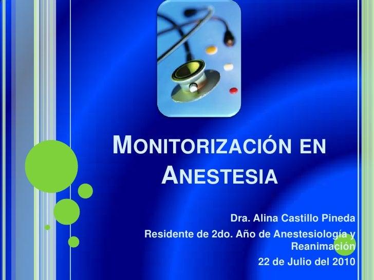 Monitorización en Anestesia<br />Dra. Alina Castillo Pineda<br />Residente de 2do. Año de Anestesiología y Reanimación<br ...