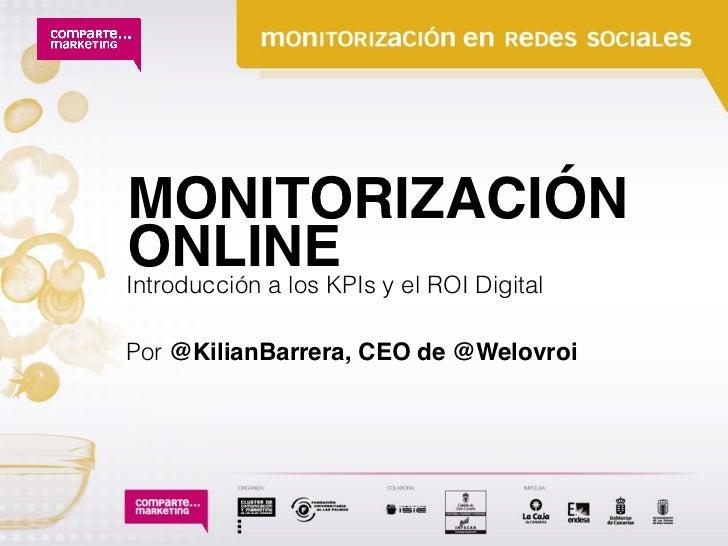 MONITORIZACIÓNONLINE y el ROI DigitalIntroducción a los KPIsPor @KilianBarrera, CEO de @Welovroi