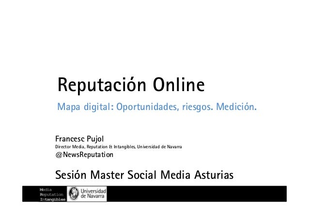 Reputación Online Mapa digital: Oportunidades, riesgos. Medición. Francesc Pujol Director Media, Reputation & Intangibles,...