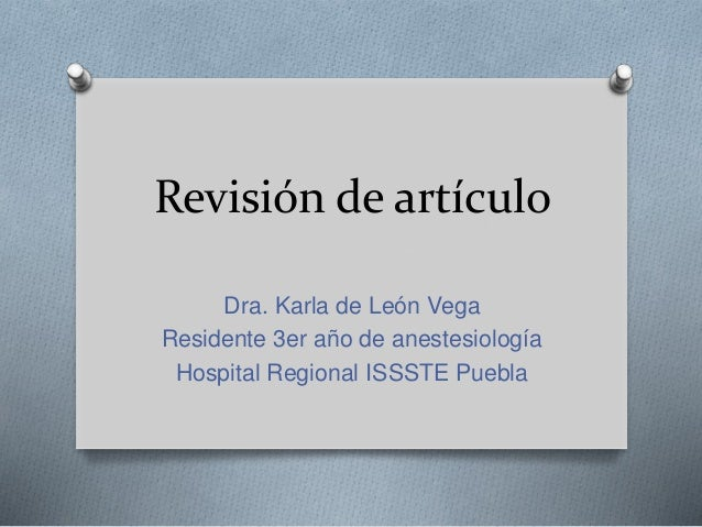 Revisión de artículo Dra. Karla de León Vega Residente 3er año de anestesiología Hospital Regional ISSSTE Puebla