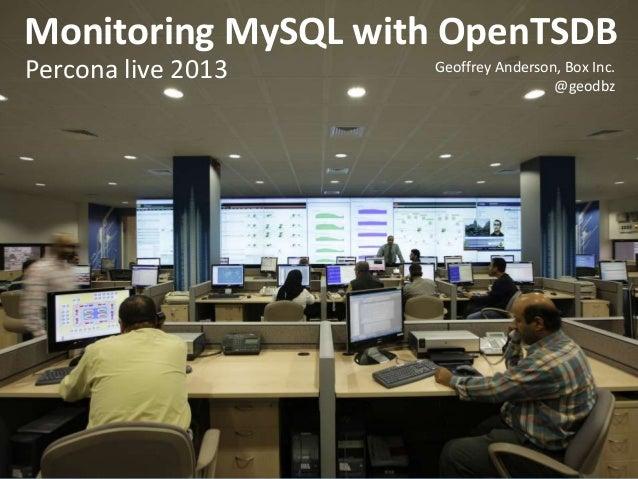 Monitoring MySQL with OpenTSDBPercona live 2013 Geoffrey Anderson, Box Inc.@geodbz