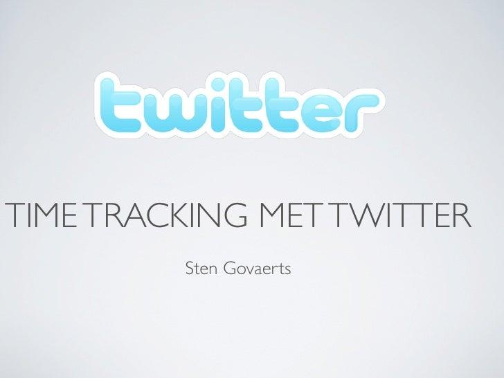 TIME TRACKING MET TWITTER          Sten Govaerts