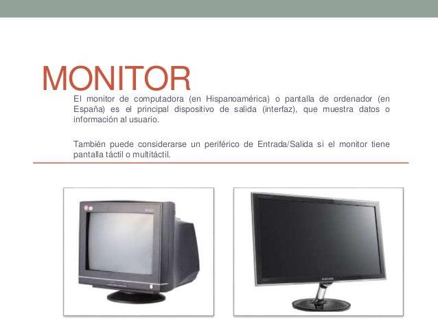 MONITOREl monitor de computadora (en Hispanoamérica) o pantalla de ordenador (en España) es el principal dispositivo de sa...