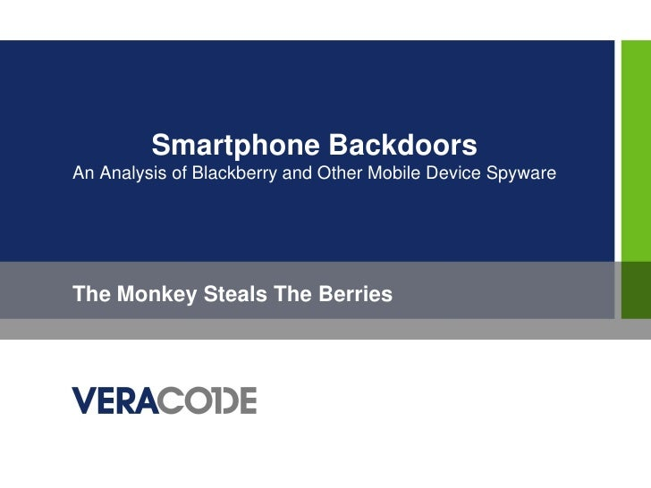 Smartphone BackdoorsAn Analysis of Blackberry and Other Mobile Device SpywareThe Monkey Steals The Berries