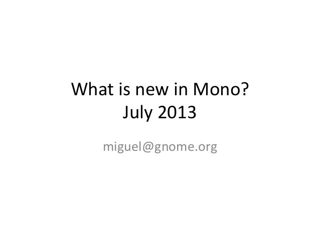 What is new in Mono? July 2013 miguel@gnome.org