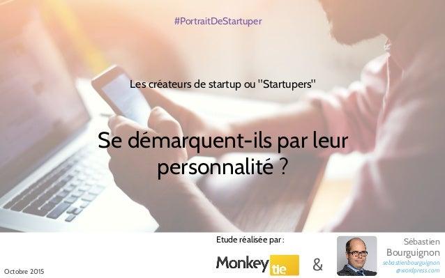 """Les créateurs de startup ou """"Startupers"""" Se démarquent-ils par leur personnalité ? #PortraitDeStartuper Octobre 2015 Etude..."""
