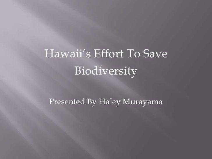 Hawaii's Effort To Save    BiodiversityPresented By Haley Murayama