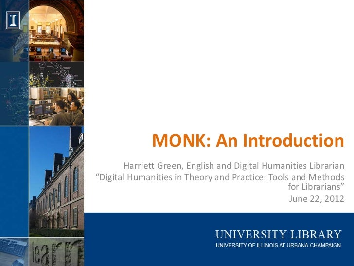 "MONK: An Introduction       Harriett Green, English and Digital Humanities Librarian""Digital Humanities in Theory and Prac..."