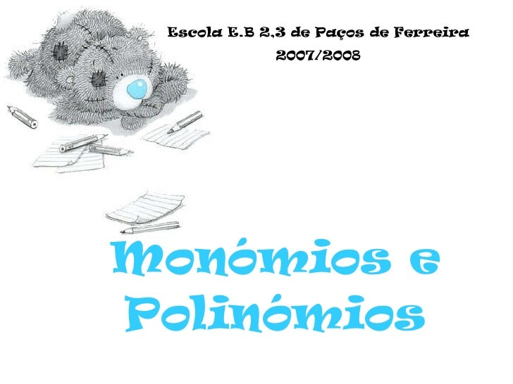 Monómios e Polinómios Escola E.B 2,3 de Paços de Ferreira 2007/2008