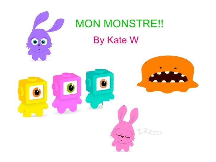 MON MONSTRE!!   By Kate W