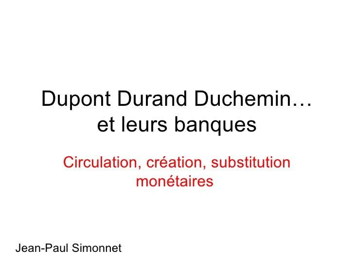Dupont Durand Duchemin… et leurs banques Circulation, création, substitution monétaires   Jean-Paul Simonnet