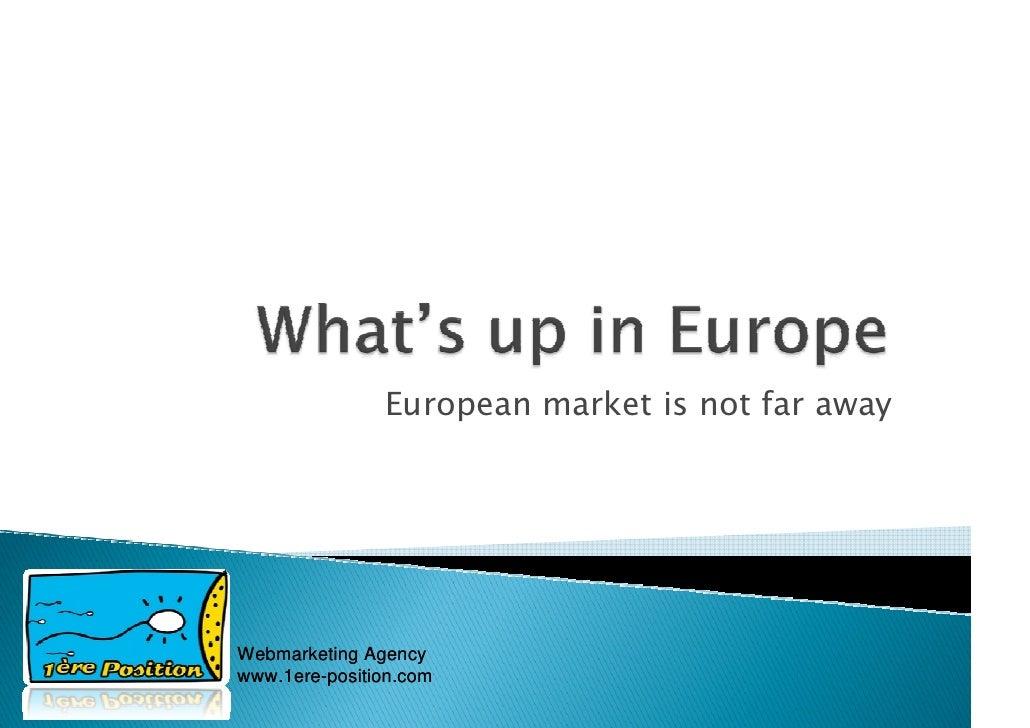 European market is not far away     Webmarketing Agency www.1ere-position.com