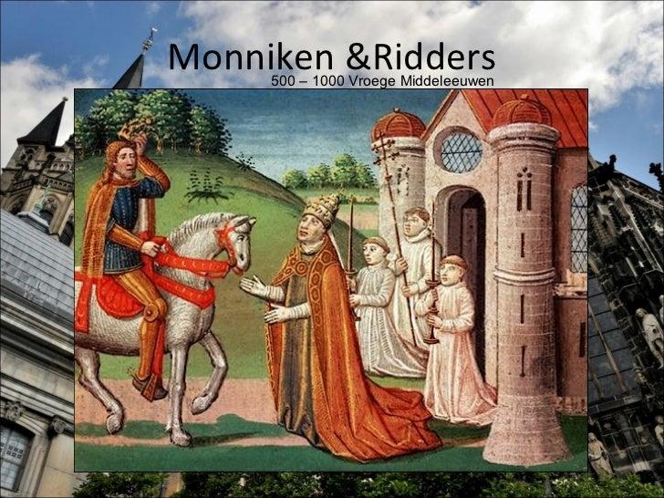 Monniken &Ridders     500 – 1000 Vroege Middeleeuwen
