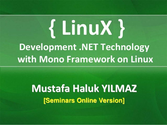 { LinuX }Development .NET Technologywith Mono Framework on Linux  Mustafa Haluk YILMAZ     [Seminars Online Version]