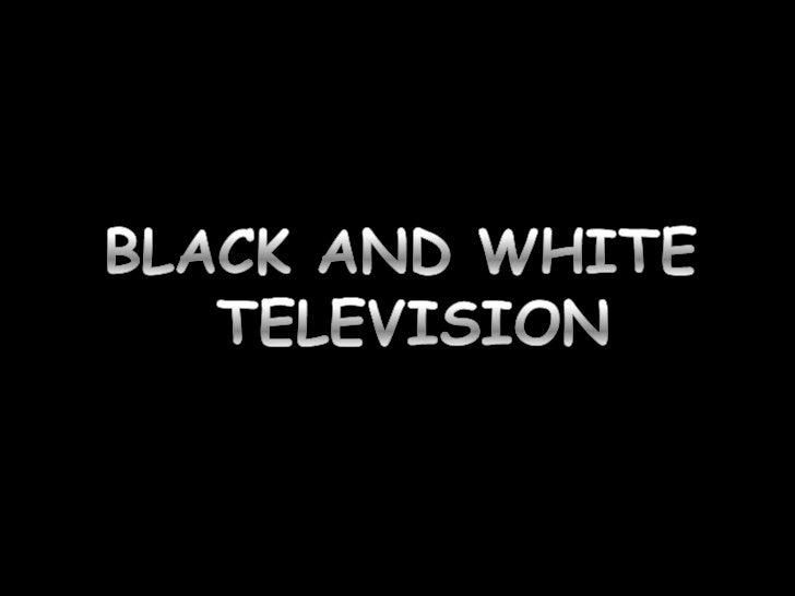 Monochrome tv