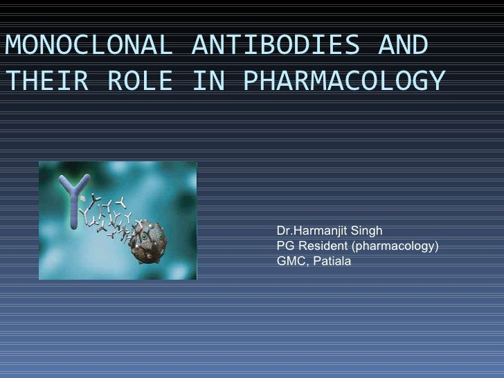 MONOCLONAL ANTIBODIES AND THEIR ROLE IN PHARMACOLOGY Dr.Harmanjit Singh  PG Resident (pharmacology) GMC, Patiala