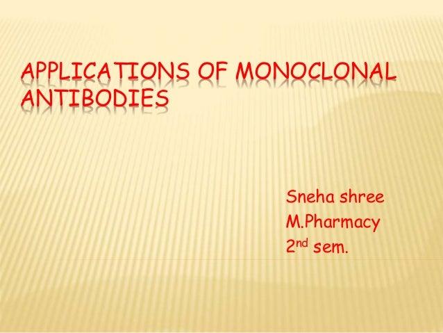 APPLICATIONS OF MONOCLONAL ANTIBODIES Sneha shree M.Pharmacy 2nd sem.