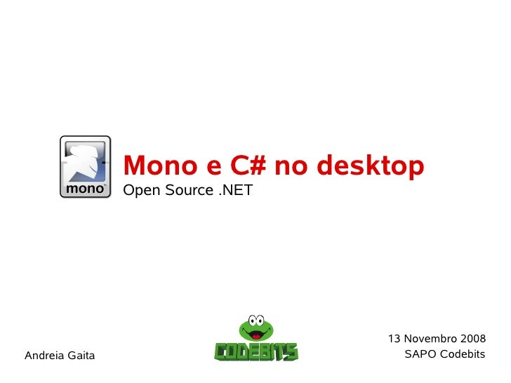 Mono e C# no desktop                 Open Source .NET                                        13 Novembro 2008             ...