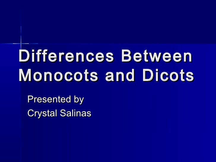 Differences BetweenMonocots and DicotsPresented byCrystal Salinas