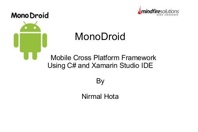 MonoDroid A Mobile Cross Platform Framework Using C# and Xamarin Studio IDE By Nirmal Hota
