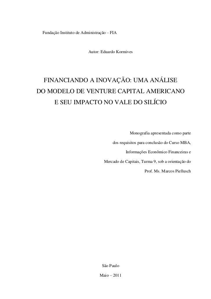 Fundação Instituto de Administração – FIA                          Autor: Eduardo Kormives FINANCIANDO A INOVAÇÃO: UMA ANÁ...