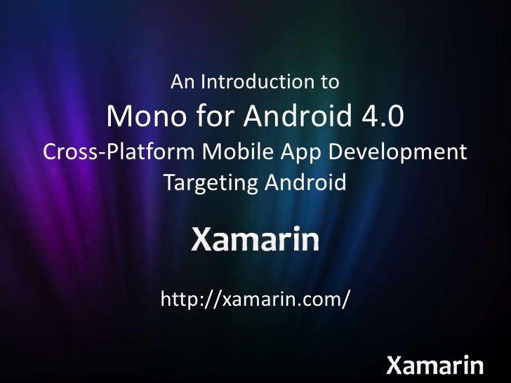 An Introduction to     Mono for Android 4.0Cross-Platform Mobile App Development            Targeting Android          htt...