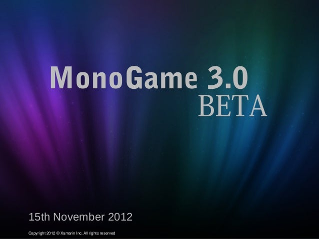 MonoGame 3.0                  BETA15th November 2012Copyright 2012 © Xamarin Inc. All rights reserved