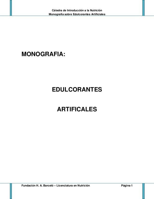 Cátedra de Introducción a la Nutrición Monografía sobre Edulcorantes Artificiales Fundación H. A. Barceló – Licenciatura e...